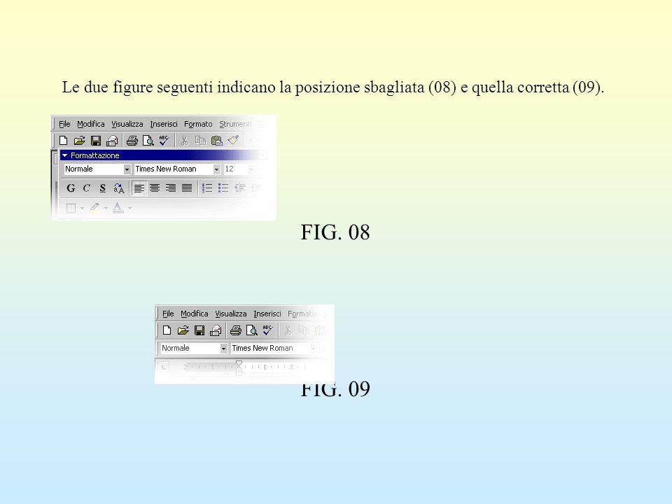 Le due figure seguenti indicano la posizione sbagliata (08) e quella corretta (09). FIG. 08 FIG. 09