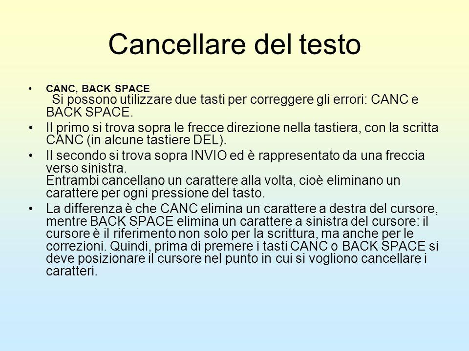 Cancellare del testo CANC, BACK SPACE Si possono utilizzare due tasti per correggere gli errori: CANC e BACK SPACE. Il primo si trova sopra le frecce