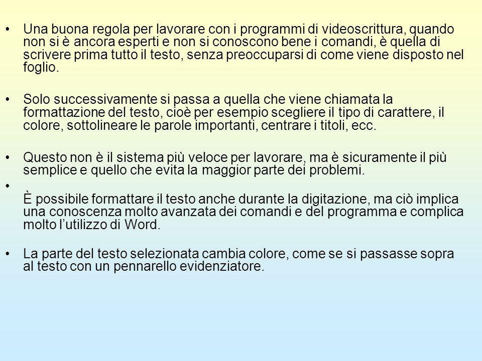 Una buona regola per lavorare con i programmi di videoscrittura, quando non si è ancora esperti e non si conoscono bene i comandi, è quella di scriver