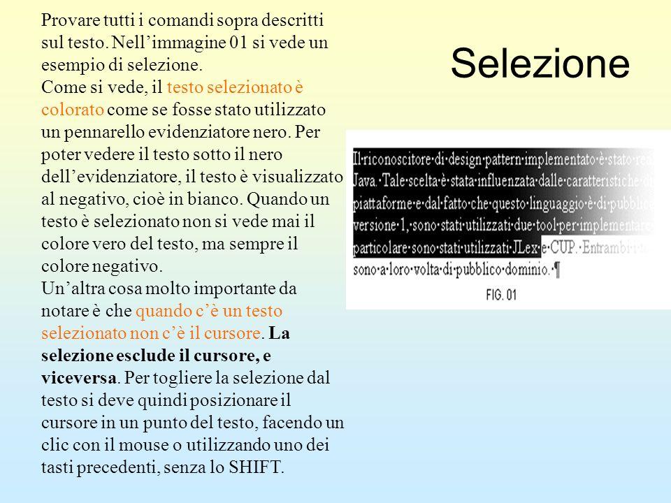 Selezione Provare tutti i comandi sopra descritti sul testo. Nellimmagine 01 si vede un esempio di selezione. Come si vede, il testo selezionato è col
