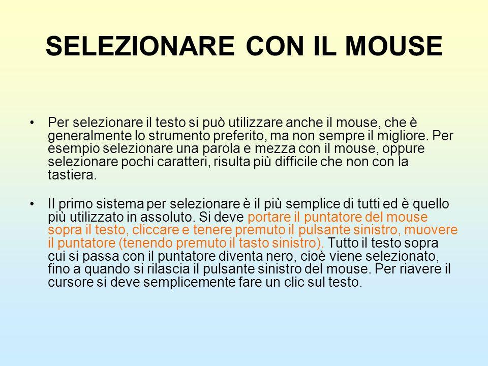 SELEZIONARE CON IL MOUSE Per selezionare il testo si può utilizzare anche il mouse, che è generalmente lo strumento preferito, ma non sempre il miglio