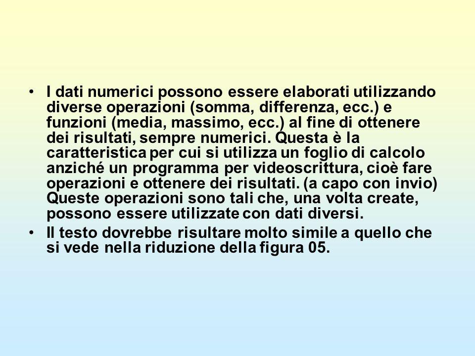 I dati numerici possono essere elaborati utilizzando diverse operazioni (somma, differenza, ecc.) e funzioni (media, massimo, ecc.) al fine di ottener