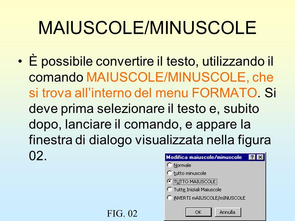 MAIUSCOLE/MINUSCOLE È possibile convertire il testo, utilizzando il comando MAIUSCOLE/MINUSCOLE, che si trova allinterno del menu FORMATO. Si deve pri