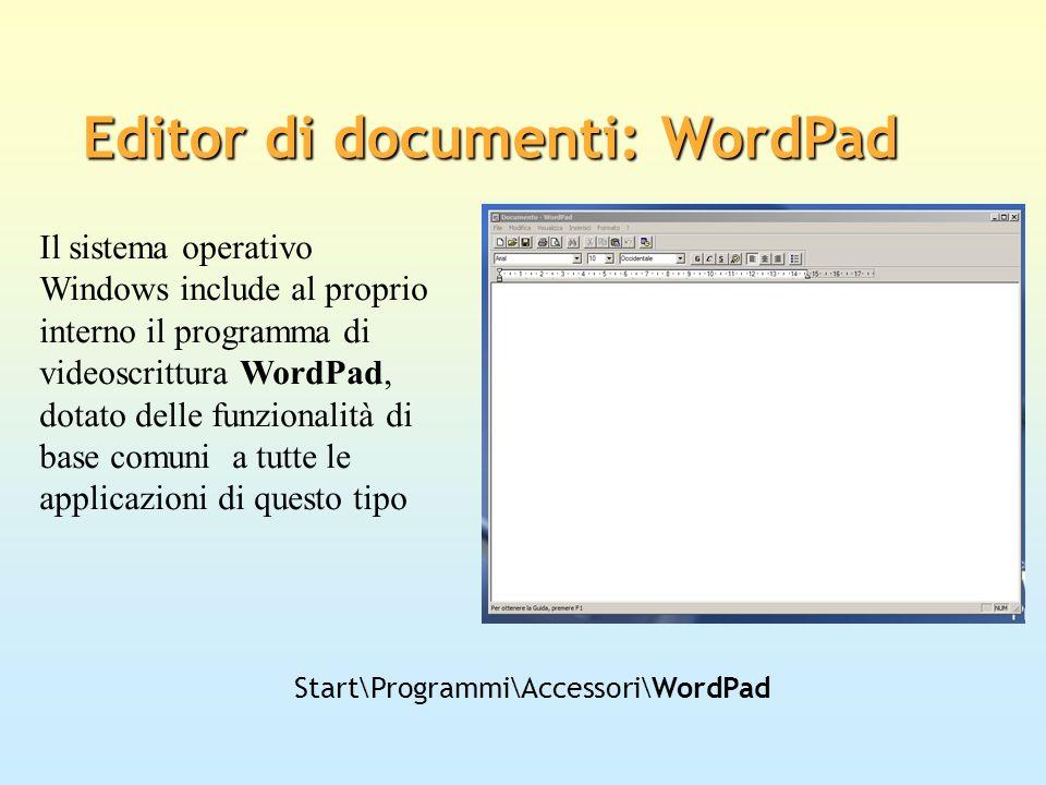 Editor di documenti: WordPad Start\Programmi\Accessori\WordPad Il sistema operativo Windows include al proprio interno il programma di videoscrittura
