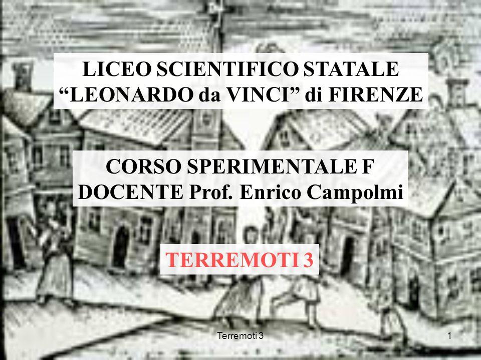 Terremoti 31 LICEO SCIENTIFICO STATALE LEONARDO da VINCI di FIRENZE CORSO SPERIMENTALE F DOCENTE Prof. Enrico Campolmi TERREMOTI 3