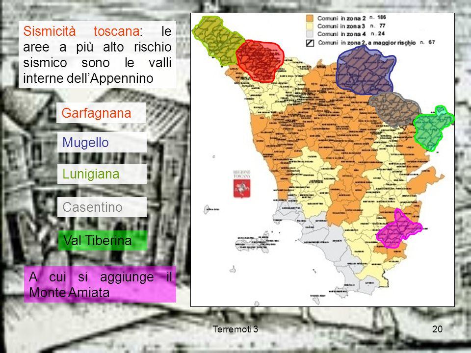 Terremoti 320 Sismicità toscana: le aree a più alto rischio sismico sono le valli interne dellAppennino Garfagnana Mugello Lunigiana Casentino Val Tib
