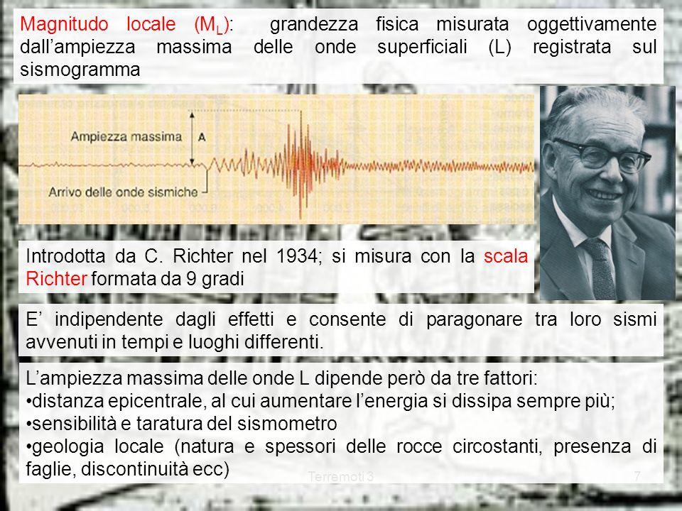 Terremoti 37 Magnitudo locale (M L ): grandezza fisica misurata oggettivamente dallampiezza massima delle onde superficiali (L) registrata sul sismogr