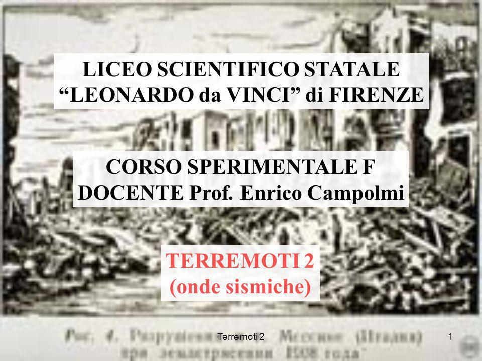 Terremoti 21 LICEO SCIENTIFICO STATALE LEONARDO da VINCI di FIRENZE CORSO SPERIMENTALE F DOCENTE Prof. Enrico Campolmi TERREMOTI 2 (onde sismiche)