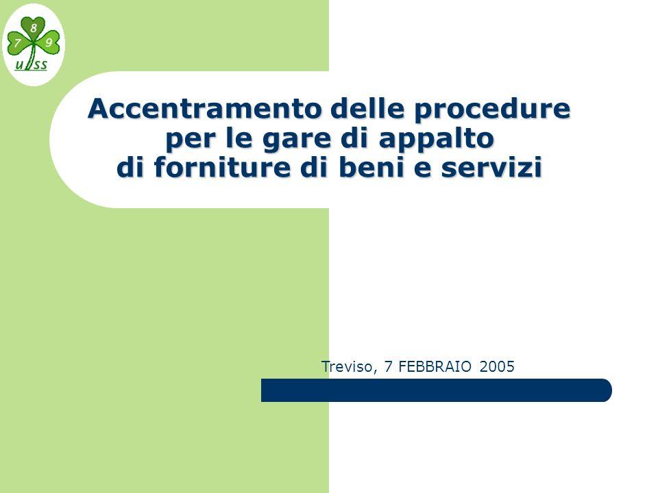 Accentramento delle procedure per le gare di appalto di forniture di beni e servizi Treviso, 7 FEBBRAIO 2005