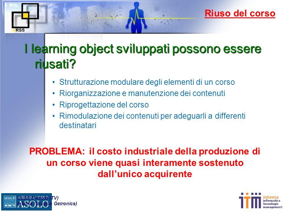 ULSS 8 Asolo (TV) Intema (Gruppo Getronics) Riuso del corso I learning object sviluppati possono essere riusati.