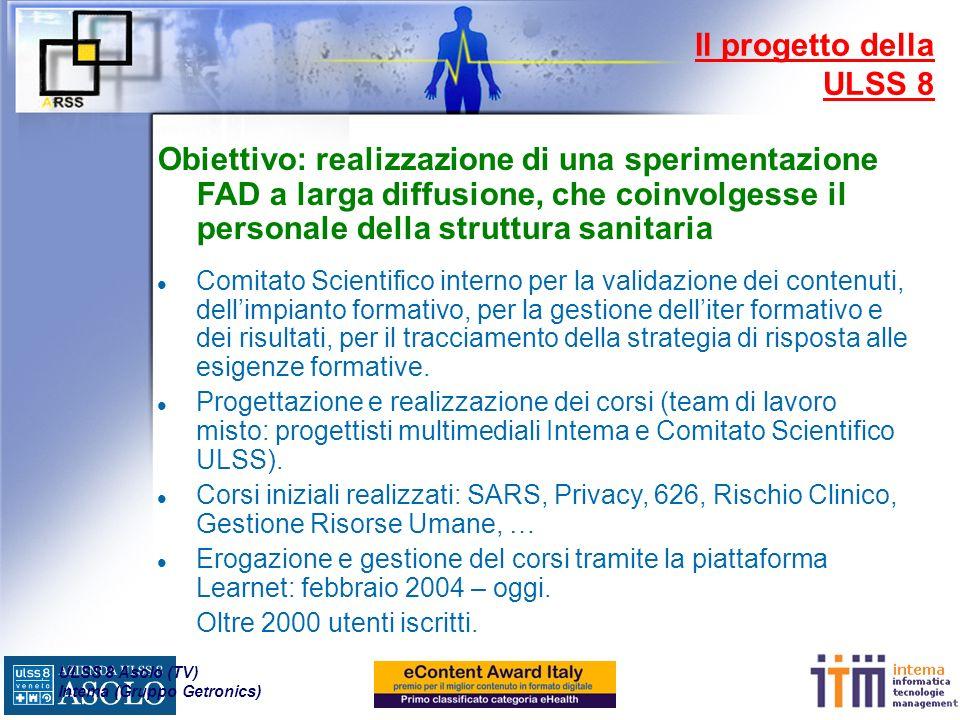 ULSS 8 Asolo (TV) Intema (Gruppo Getronics) il mercato dell e-learning in Italia è in continua ed esponenziale crescita: nel 2002 su un totale di 2,837 miliardi di euro spesi per la formazione, 108,4 milioni (il 3,8%) erano stati spesi nel settore dell e- learning (contro i 53,6 del 2001).