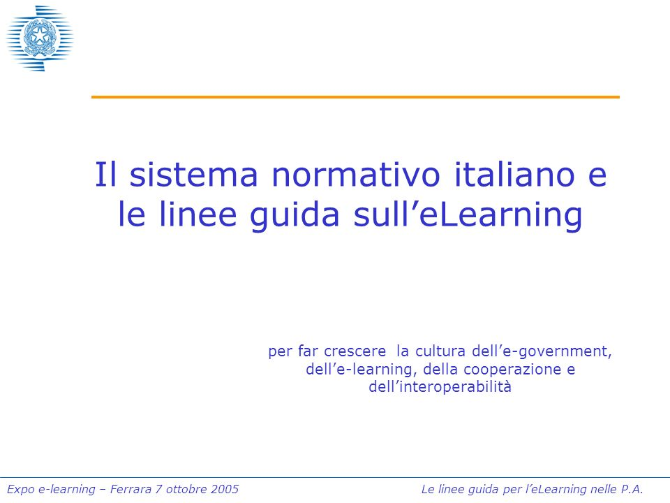 Expo e-learning – Ferrara 7 ottobre 2005 Le linee guida per leLearning nelle P.A. Il sistema normativo italiano e le linee guida sulleLearning per far