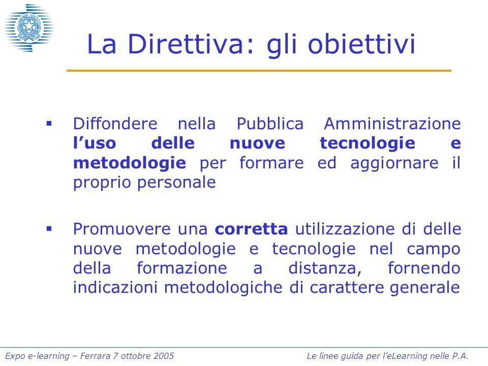 Expo e-learning – Ferrara 7 ottobre 2005 Le linee guida per leLearning nelle P.A. La Direttiva: gli obiettivi Diffondere nella Pubblica Amministrazion