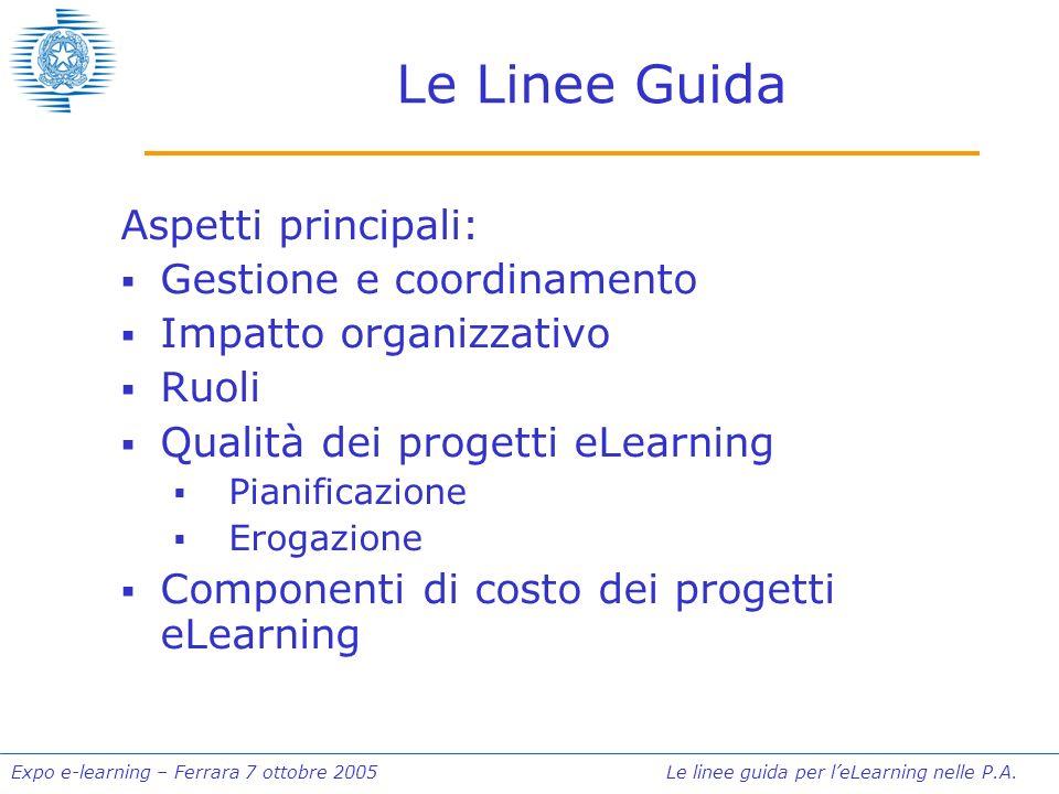 Expo e-learning – Ferrara 7 ottobre 2005 Le linee guida per leLearning nelle P.A. Le Linee Guida Aspetti principali: Gestione e coordinamento Impatto