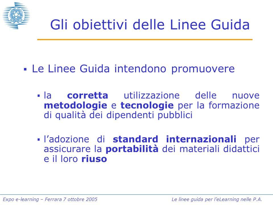 Expo e-learning – Ferrara 7 ottobre 2005 Le linee guida per leLearning nelle P.A. Gli obiettivi delle Linee Guida Le Linee Guida intendono promuovere