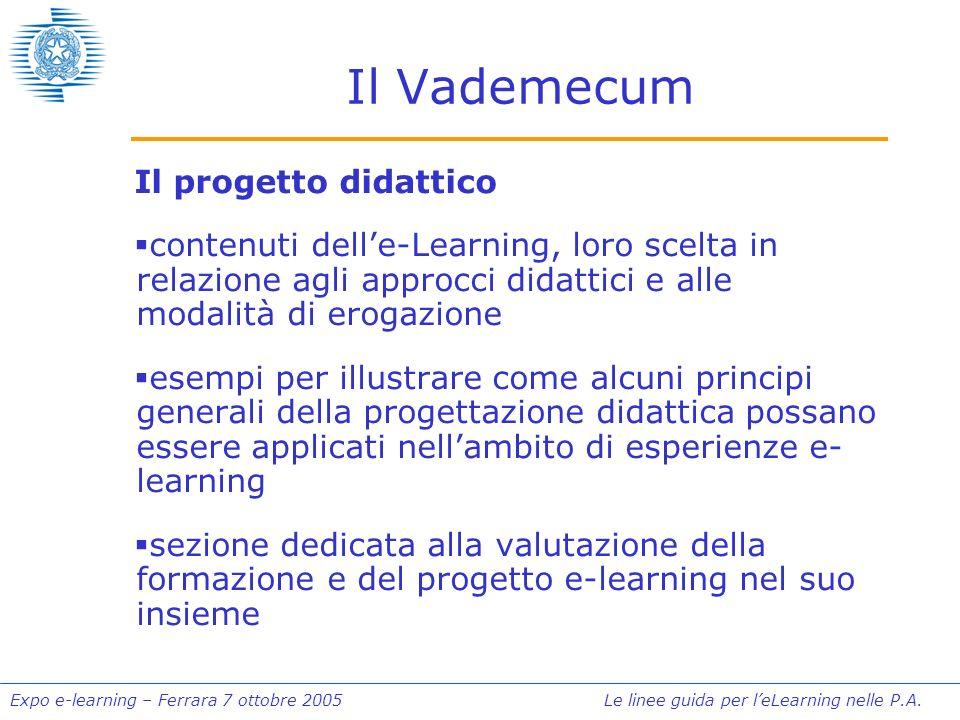 Expo e-learning – Ferrara 7 ottobre 2005 Le linee guida per leLearning nelle P.A. Il Vademecum Il progetto didattico contenuti delle-Learning, loro sc