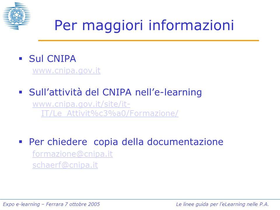 Expo e-learning – Ferrara 7 ottobre 2005 Le linee guida per leLearning nelle P.A. Per maggiori informazioni Sul CNIPA www.cnipa.gov.it Sullattività de