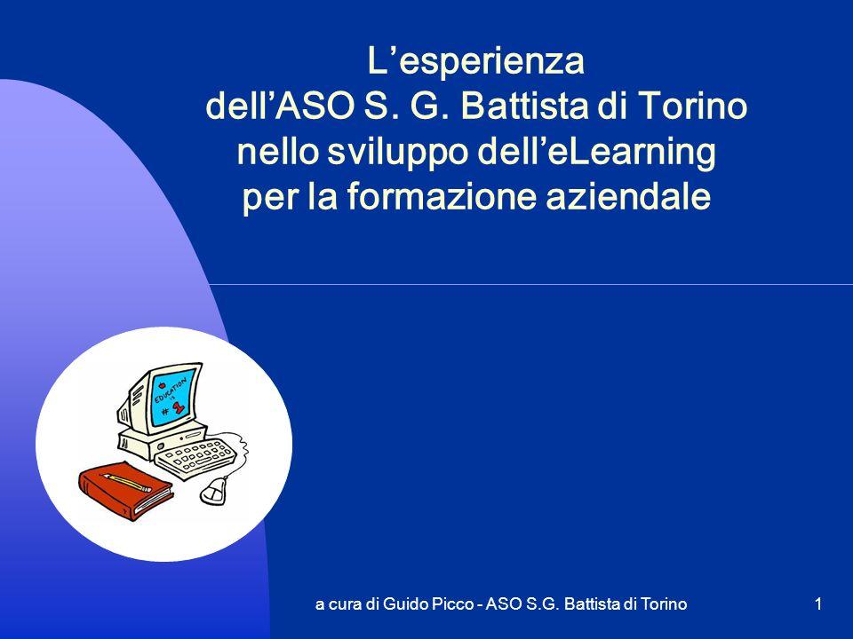 a cura di Guido Picco - ASO S.G. Battista di Torino1 Lesperienza dellASO S. G. Battista di Torino nello sviluppo delleLearning per la formazione azien