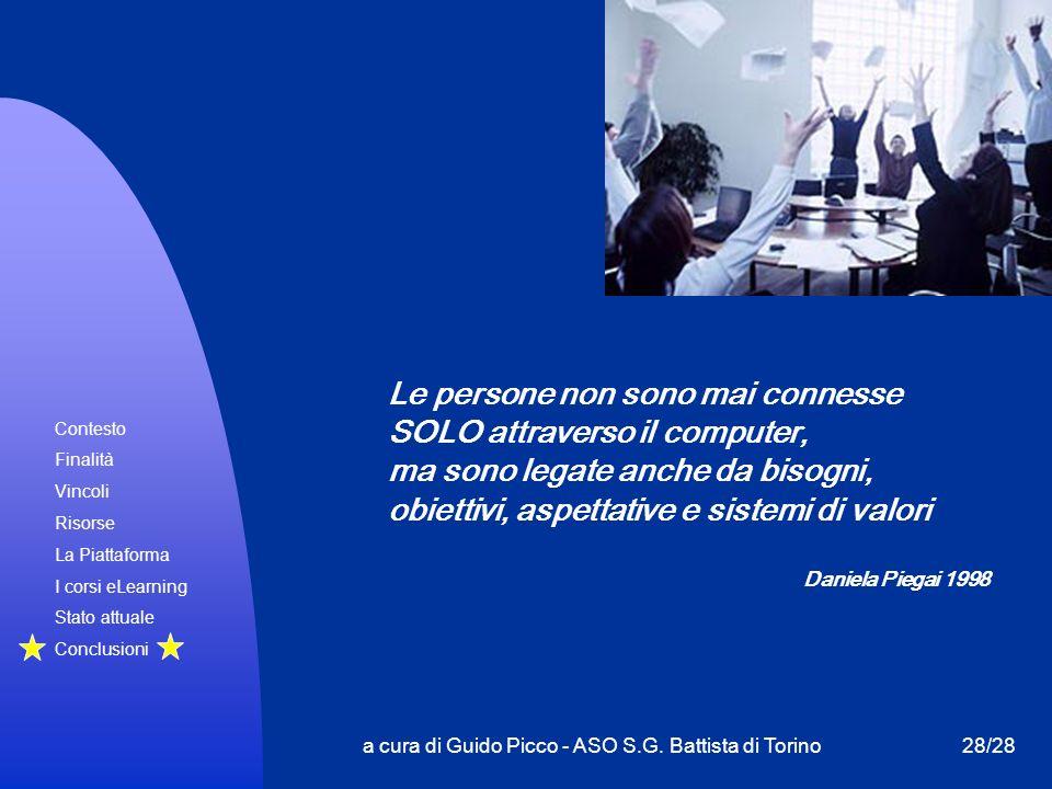 Contesto Finalità Vincoli Risorse La Piattaforma I corsi eLearning Stato attuale Conclusioni a cura di Guido Picco - ASO S.G. Battista di Torino28/28