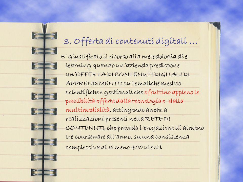 3. Offerta di contenuti digitali … E giustificato il ricorso alla metodologia di e- learning quando unazienda predispone unOFFERTA DI CONTENUTI DIGITA