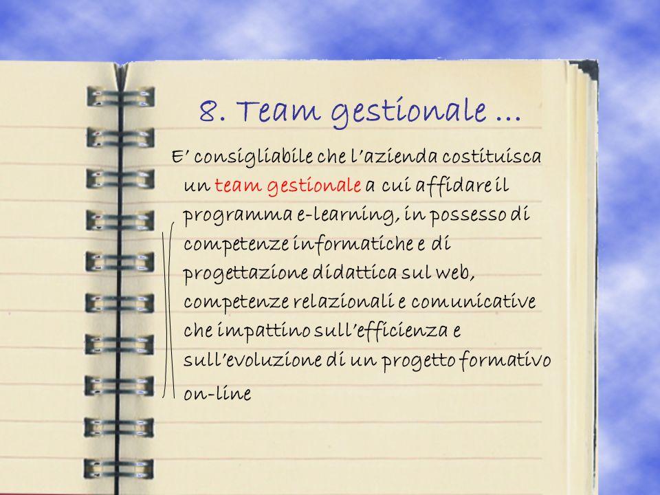 8. Team gestionale … E consigliabile che lazienda costituisca un team gestionale a cui affidare il programma e-learning, in possesso di competenze inf