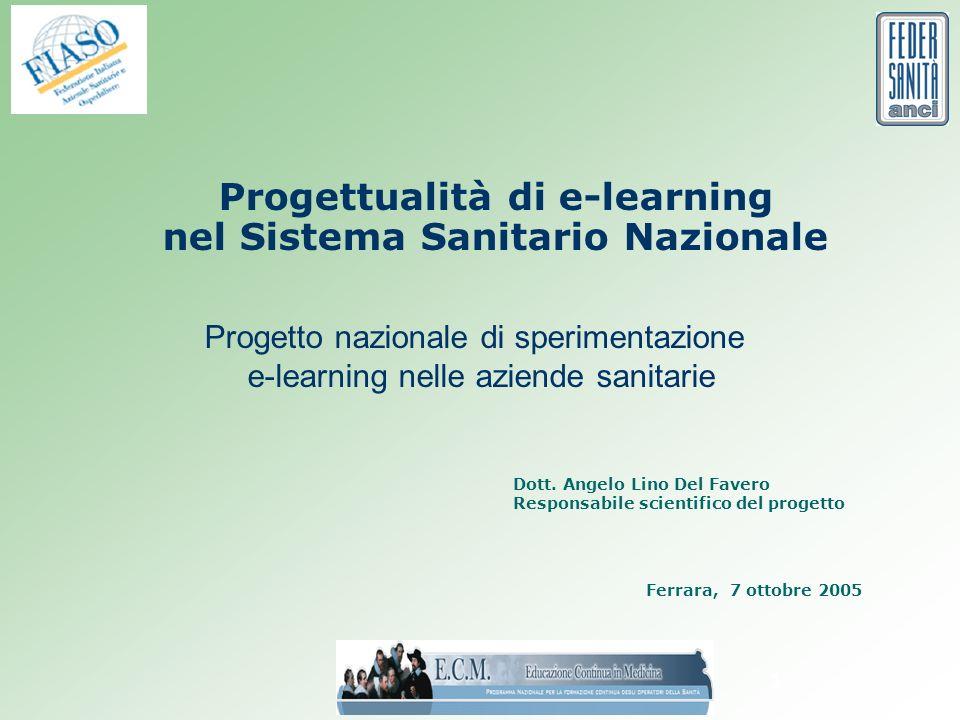 1 Progettualità di e-learning nel Sistema Sanitario Nazionale Progetto nazionale di sperimentazione e-learning nelle aziende sanitarie Ferrara, 7 ottobre 2005 Dott.