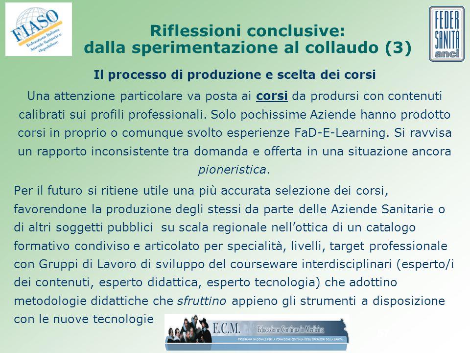 57 Il processo di produzione e scelta dei corsi Una attenzione particolare va posta ai corsi da prodursi con contenuti calibrati sui profili professionali.