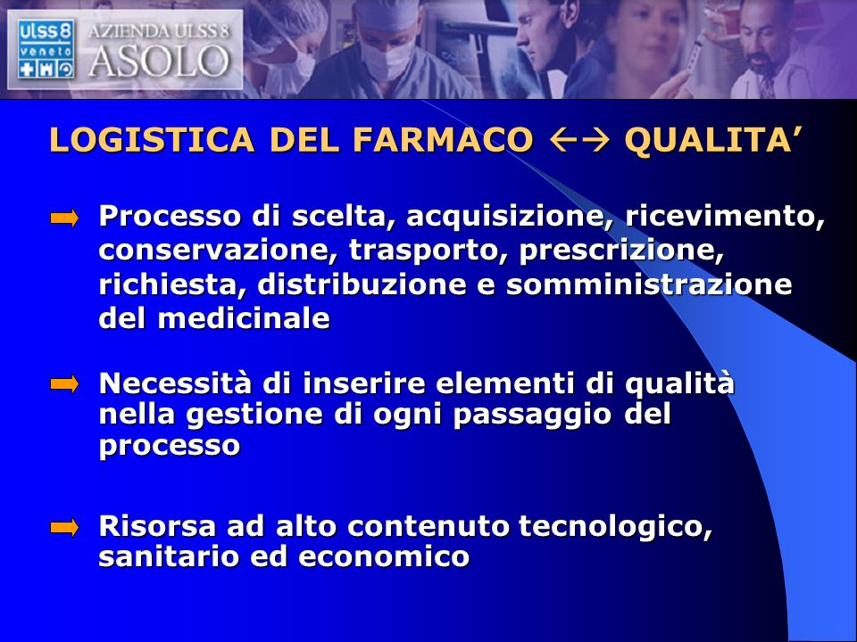 LOGISTICA DEL FARMACO QUALITA Processo di scelta, acquisizione, ricevimento, conservazione, trasporto, prescrizione, richiesta, distribuzione e sommin