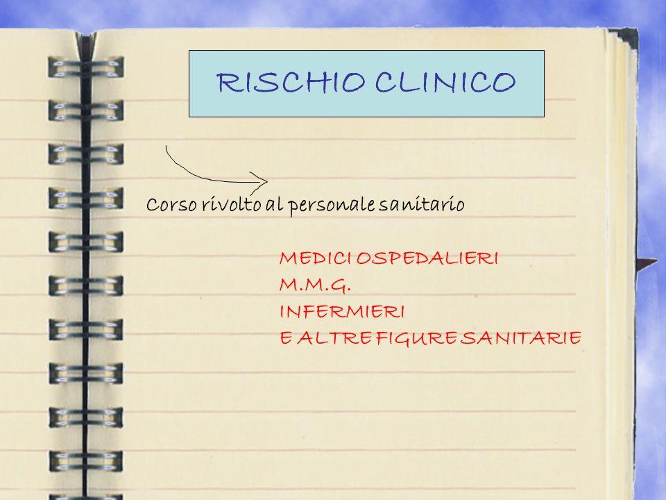 RISCHIO CLINICO Corso rivolto al personale sanitario MEDICI OSPEDALIERI M.M.G.