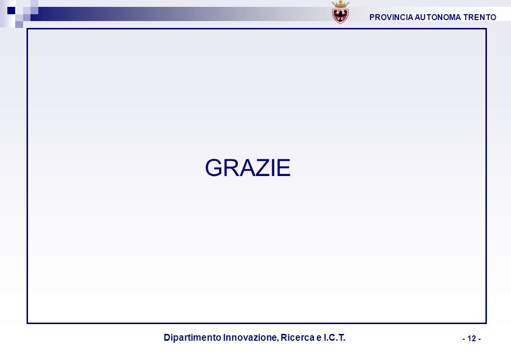 PROVINCIA AUTONOMA TRENTO Dipartimento Innovazione, Ricerca e I.C.T. - 12 - GRAZIE
