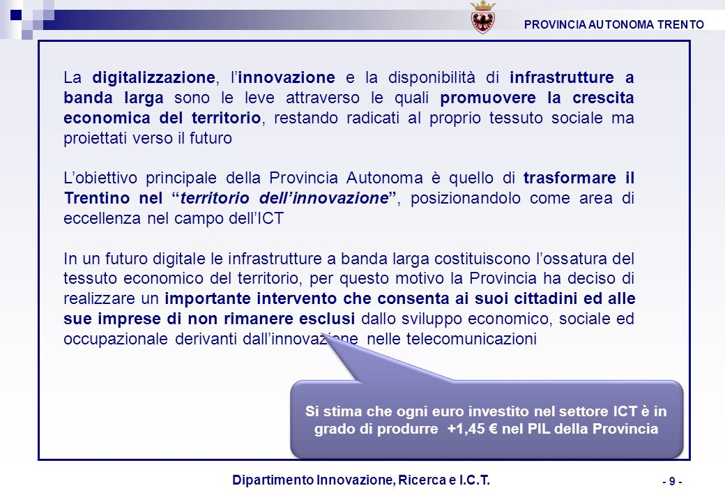 PROVINCIA AUTONOMA TRENTO Dipartimento Innovazione, Ricerca e I.C.T. - 9 - La digitalizzazione, linnovazione e la disponibilità di infrastrutture a ba