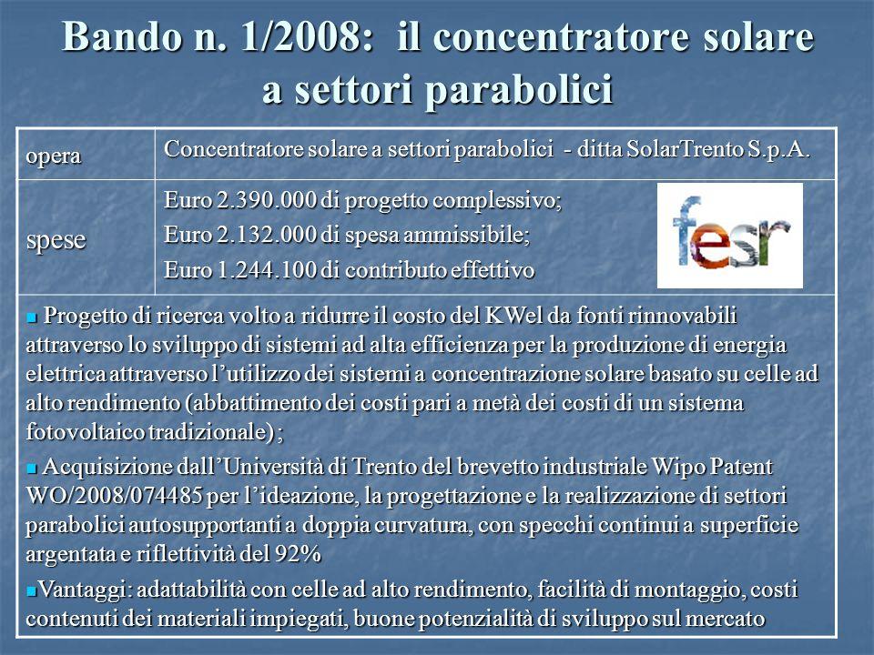Bando n. 1/2008: il concentratore solare a settori parabolici opera Concentratore solare a settori parabolici - ditta SolarTrento S.p.A. spese Euro 2.