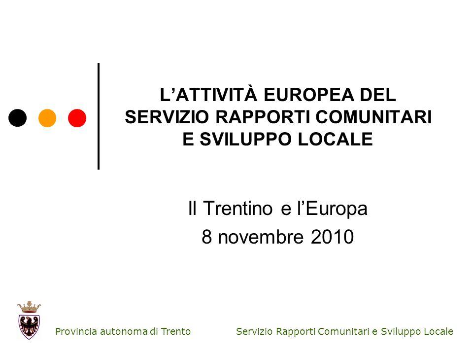 Servizio Rapporti Comunitari e Sviluppo LocaleProvincia autonoma di Trento LATTIVITÀ EUROPEA DEL SERVIZIO RAPPORTI COMUNITARI E SVILUPPO LOCALE Il Tre