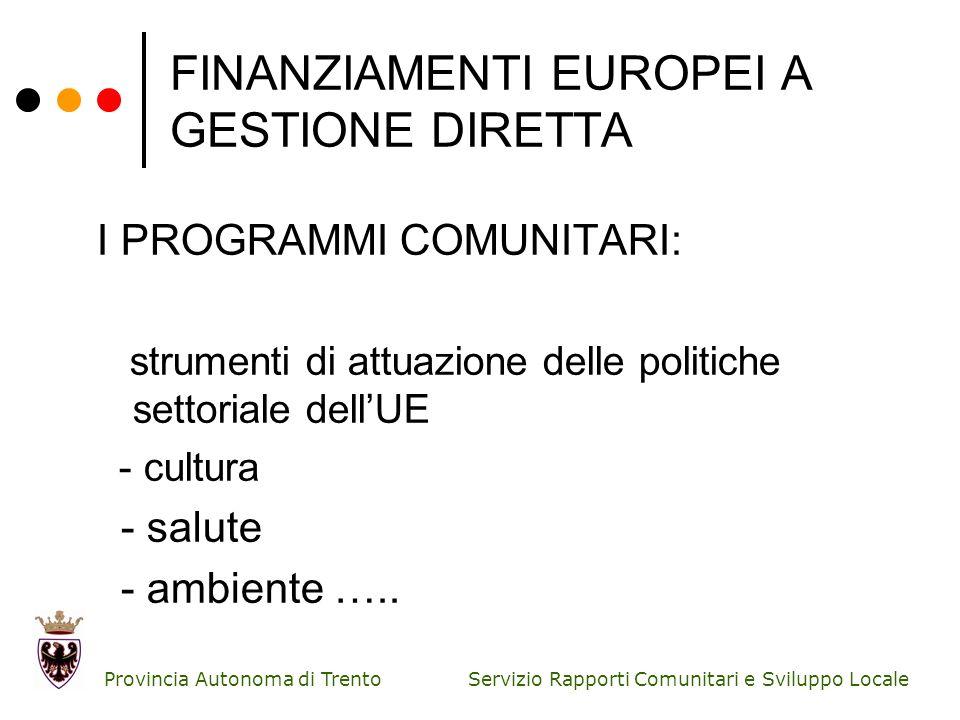 Servizio Rapporti Comunitari e Sviluppo Locale Provincia Autonoma di Trento FINANZIAMENTI EUROPEI A GESTIONE DIRETTA I PROGRAMMI COMUNITARI: strumenti