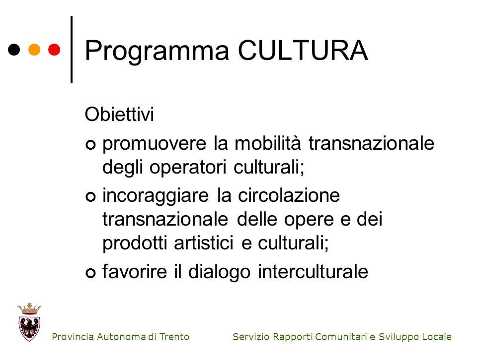 Servizio Rapporti Comunitari e Sviluppo Locale Provincia Autonoma di Trento Programma CULTURA Obiettivi promuovere la mobilità transnazionale degli op