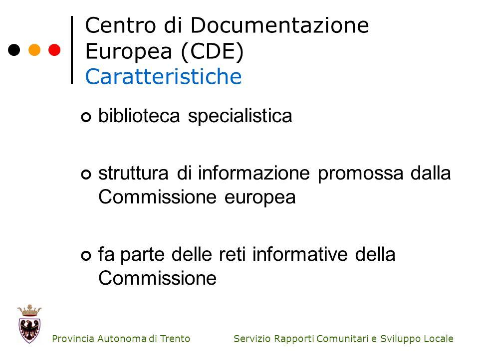Servizio Rapporti Comunitari e Sviluppo Locale Provincia Autonoma di Trento Centro di Documentazione Europea (CDE) Caratteristiche biblioteca speciali