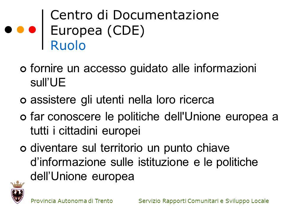 Servizio Rapporti Comunitari e Sviluppo Locale Provincia Autonoma di Trento Centro di Documentazione Europea (CDE) Ruolo fornire un accesso guidato al