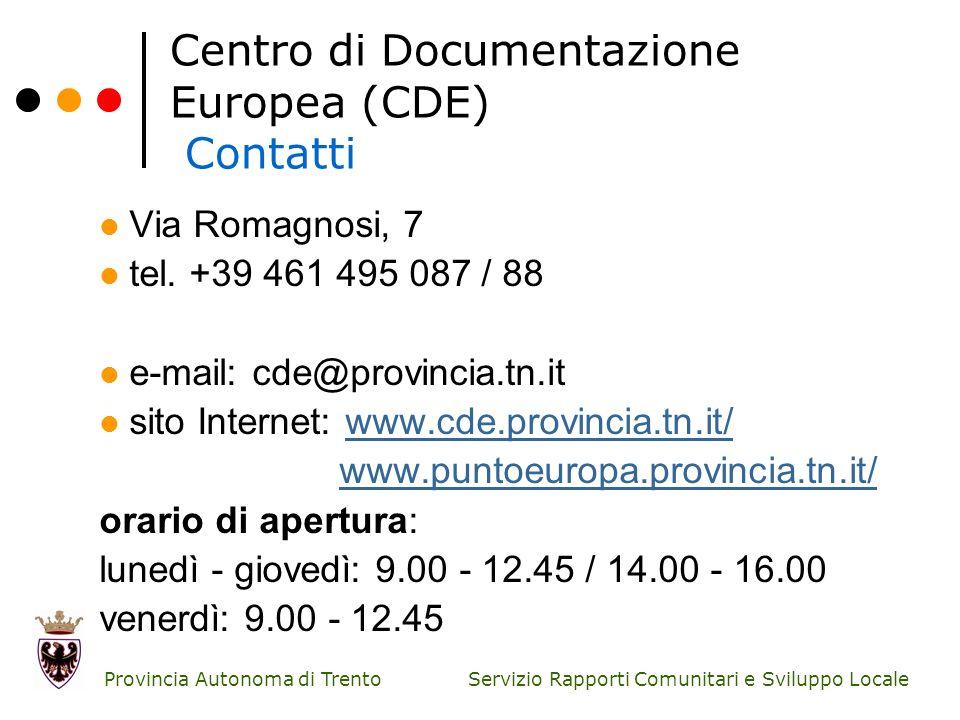 Servizio Rapporti Comunitari e Sviluppo Locale Provincia Autonoma di Trento Centro di Documentazione Europea (CDE) Contatti Via Romagnosi, 7 tel. +39