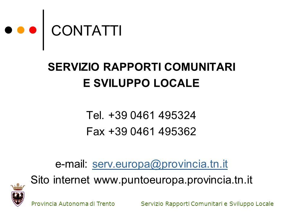 Servizio Rapporti Comunitari e Sviluppo Locale Provincia Autonoma di Trento CONTATTI SERVIZIO RAPPORTI COMUNITARI E SVILUPPO LOCALE Tel. +39 0461 4953