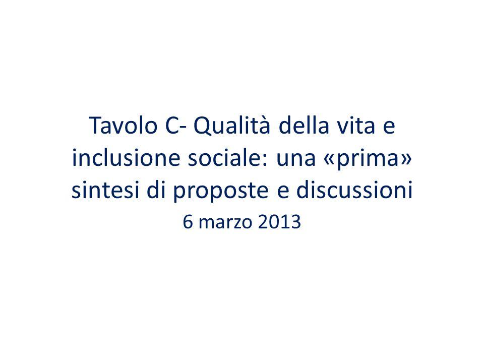 Tavolo C- Qualità della vita e inclusione sociale: una «prima» sintesi di proposte e discussioni 6 marzo 2013