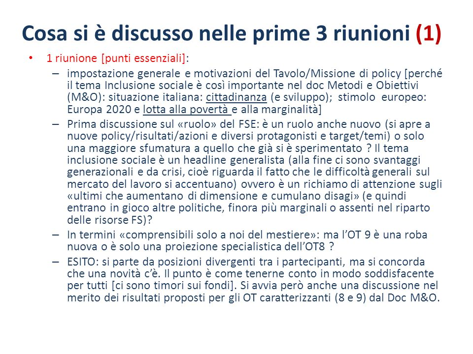 Cosa si è discusso nelle prime 3 riunioni (1) 1 riunione [punti essenziali]: – impostazione generale e motivazioni del Tavolo/Missione di policy [perc