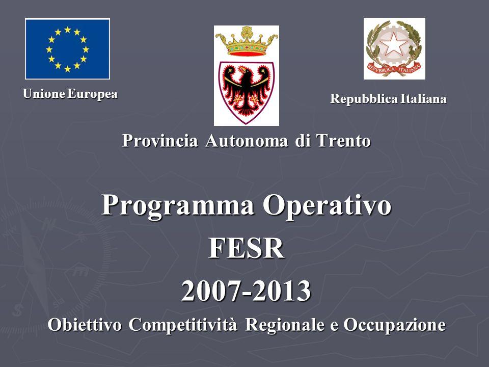 Provincia Autonoma di Trento Programma Operativo FESR2007-2013 Obiettivo Competitività Regionale e Occupazione Unione Europea Repubblica Italiana Repubblica Italiana