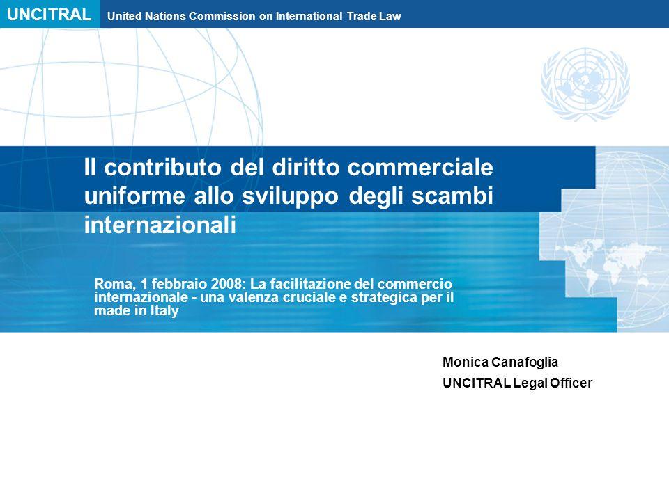 UNCITRAL United Nations Commission on International Trade Law Il contributo del diritto commerciale uniforme allo sviluppo degli scambi internazionali