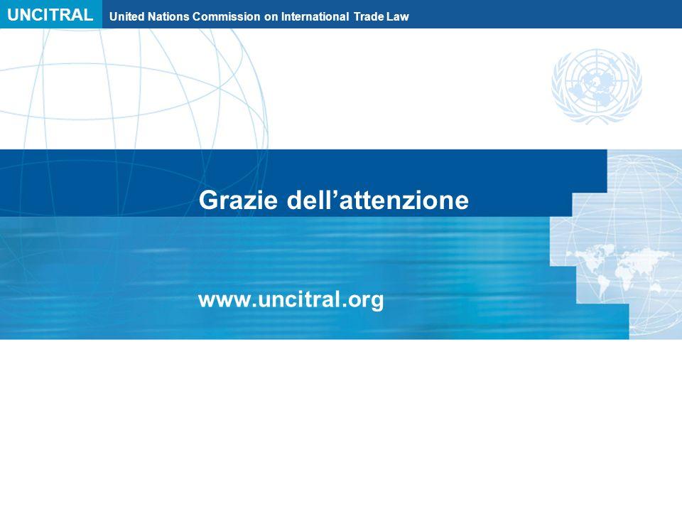 UNCITRAL United Nations Commission on International Trade Law Grazie dellattenzione www.uncitral.org