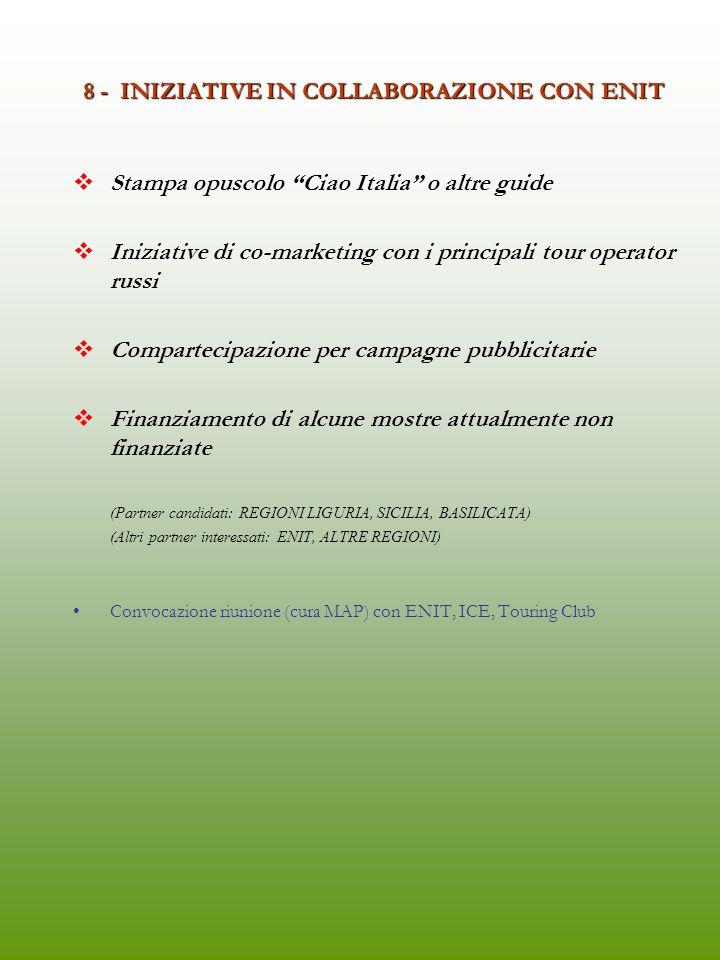 7 - FORMAZIONE Formazione di funzionari delle Regioni e Repubbliche della Federazione russa responsabili per gli investimenti delle PMI italiane (Settembre – Dicembre 2005) (Partner candidati: REGIONI LIGURIA, SICILIA) (Altri partner interessati: CENTRI DI FORMAZIONE, SISTEMA UNIVERSITARIO, ASSOCIAZIONI DI CATEGORIA, DISTRETTI INDUSTRIALI, SISTEMA BANCARIO, ALTRE REGIONI ITALIANE) Formazione tecnici e quadri russi occupati presso aziende italiane insediate in Russia (Giugno - Luglio 2005) (Partner candidati: REGIONE SICILIA) (Altri partner interessati: CENTRI DI FORMAZIONE, SISTEMA UNIVERSITARIO, ASSOCIAZIONI DI CATEGORIA, DISTRETTI INDUSTRIALI, SISTEMA BANCARIO, ALTRE REGIONI ITALIANE) Corsi di formazione on-line per l internazionalizzazione delle PMI italiane interessate al mercato russo (e- learning) (Partner candidati: REGIONE SICILIA) (Altri partner interessati: ICE, CUOA, SISTEMA UNIVERSITARIO)