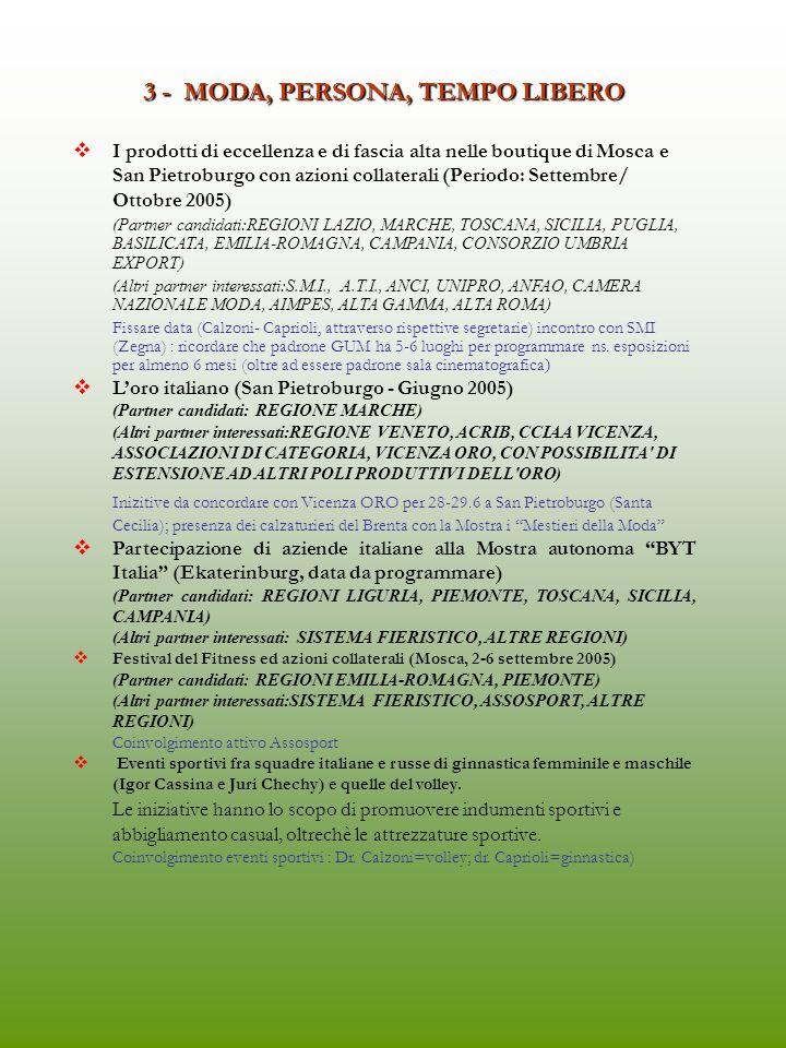 Repertori di filiera e settoriali in lingua russa (cartacei, CD, Sito ICE Mosca) - Aprile/Dicembre 2005 Filiera tessile ( Partner candidati: REGIONE SICILIA) ( Partner interessati : ACIMIT, ACFIS FEDERCHIMICA, S.M.I., A.T.I.) Filiera del legno ( Partner candidati:REGIONE SICILIA) ( Partner interessati AVISA FEDERCHIMICA, ACIMALL, FEDERLEGNO -ARREDO) Filiera packaging – alimentare e farmaceutico ( Partner candidati:REGIONE SICILIA) ( Partner da coinvolgere:UCIMA, ANIMA, ACIMGA, FEDERCHIMICA) Macchine utensili e lavorazione metalli (Partner candidati:REGIONE LIGURIA) (Partner interessati: UCIMU) Macchine lavorazione di materiali lapidei (Partner candidati: REGIONI LIGURIA, SICILIA) (Partner interessati: IMM) Attrezzature per autofficine e garage e ricambi autoveicoli (Partner interessati: AICA) Componentistiche auto e carrozzeria ( Partner candidati: REGIONE PIEMONTE) (Partner interessati: ANFIA) Industrie aerospaziali ( Partner candidati:REGIONI LIGURIA, SICILIA) (Partner interessati: AIAD) Incontri (cura ICE) con Associazioni categoria, per compartecipazioni finanziarie, entro I semetsre 2005 Studio su possibilità offerte dai collegamenti via mare tra porti italiani e porti ucraini e russi del Mar Nero (Partner candidati: REGIONI LIGURIA, SICILIA, PUGLIA) (Altri partner interessati: ICE, UNIONINTERPORTI, AILOG, ALTRE ASSOCIAZIONI DI LOGISTICA, CENTRI SPECIALISTICI UNIVERSITARI, INFORMEST) Riunione (cura ICE) con Associazioni logistica, Porti, ferrovie, Dogane, etc, per preparare proogramma da presentare ad Autorità russe (possibilità coinvolgimento anche Ucraina ).
