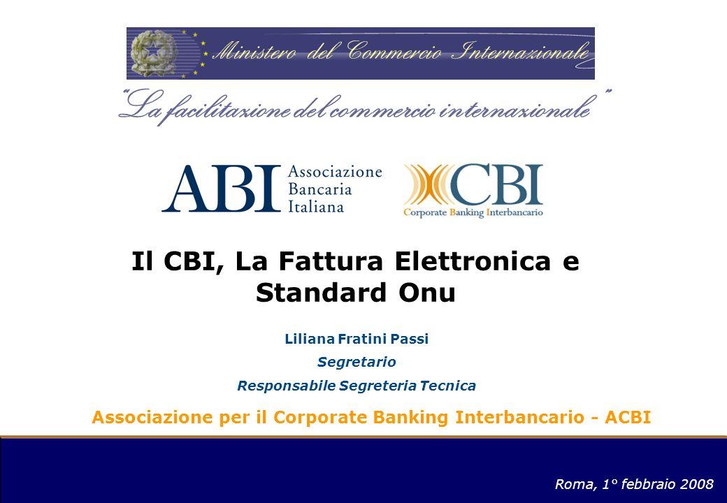 Il CBI, La Fattura Elettronica e Standard Onu Associazione per il Corporate Banking Interbancario - ACBI Liliana Fratini Passi Segretario Responsabile
