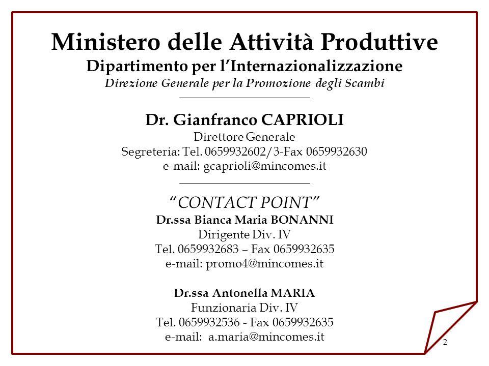 2 Ministero delle Attività Produttive Dipartimento per lInternazionalizzazione Direzione Generale per la Promozione degli Scambi Dr. Gianfranco CAPRIO
