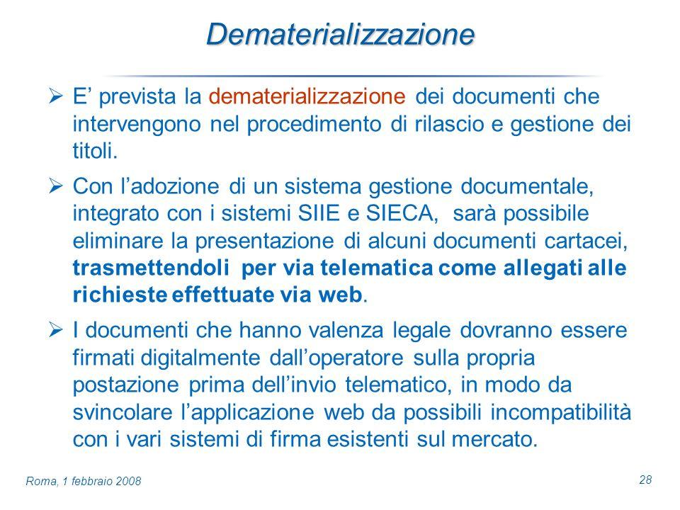 28 Roma, 1 febbraio 2008 Dematerializzazione E prevista la dematerializzazione dei documenti che intervengono nel procedimento di rilascio e gestione dei titoli.