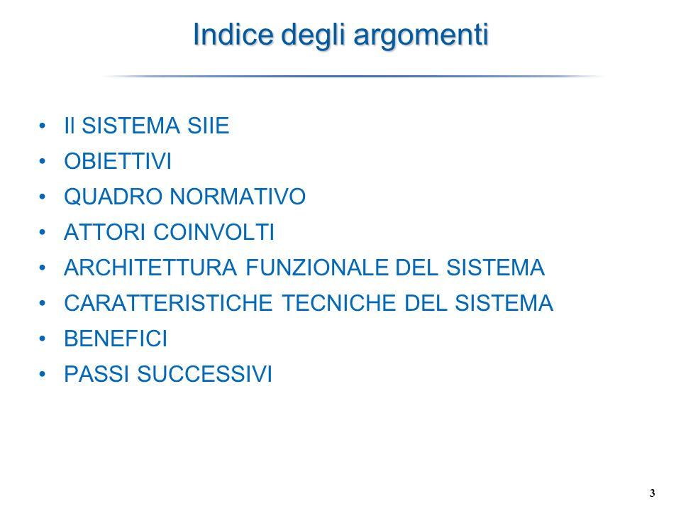 3 Indice degli argomenti Il SISTEMA SIIE OBIETTIVI QUADRO NORMATIVO ATTORI COINVOLTI ARCHITETTURA FUNZIONALE DEL SISTEMA CARATTERISTICHE TECNICHE DEL